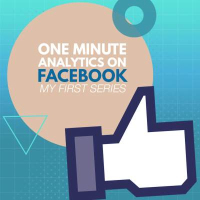 One Minute Analytics on Facebook – My First Series