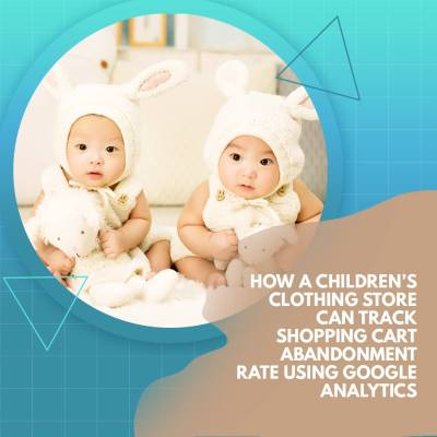 How a Children's Clothing Store Can Track Shopping Cart Abandonment Rate using Google Analytics