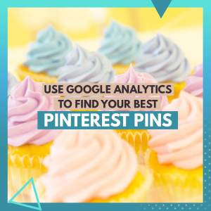 Use Google Analytics to find your best Pinterest pins