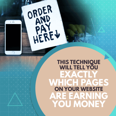 This technique will tell you EXACTLY which pages on your website are earning you money