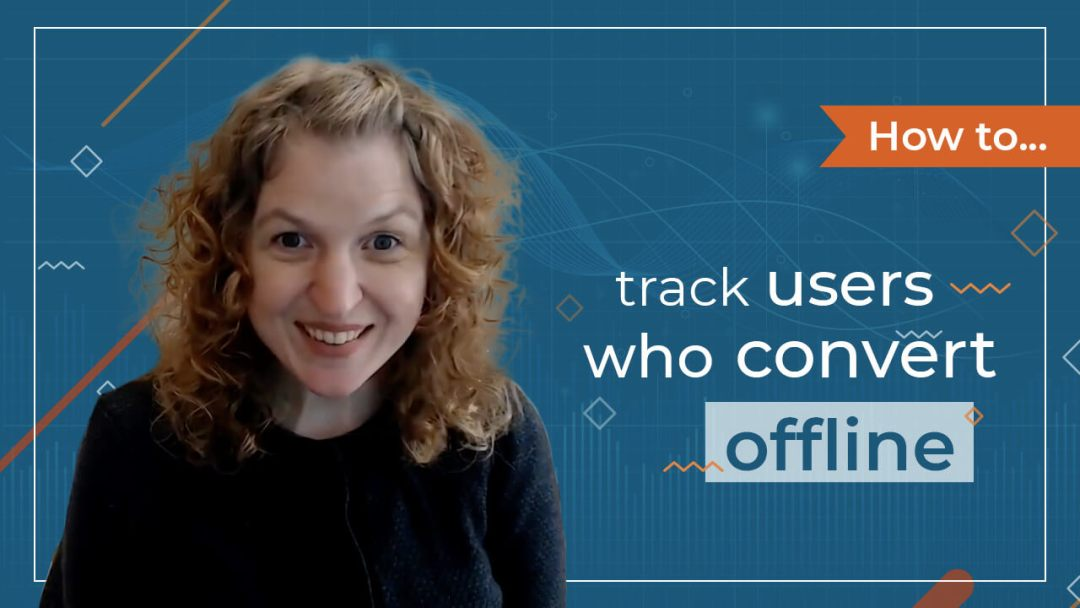 [Video] How Do You Track Users Who Convert Offline?