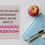 3 Tips to Staying Encouraged While on the Road to Financial Freedom