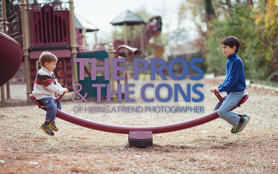 The Pros & Cons of Hiring a Photographer Who is a Friend or Family Member