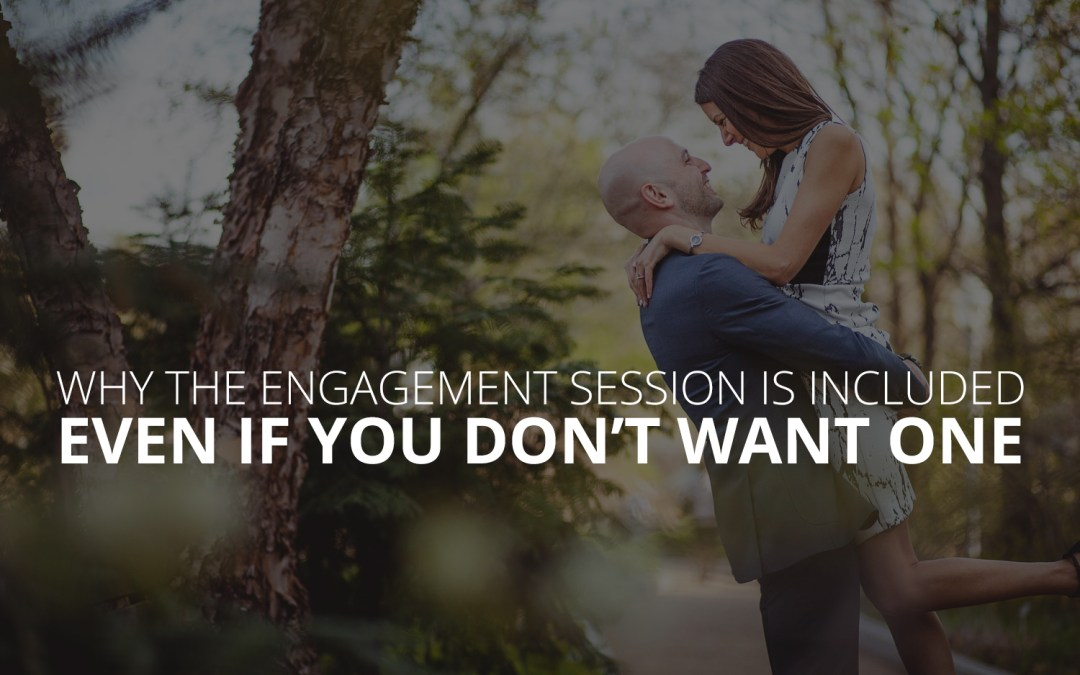 Why the engagement session is included, even if you don't want one