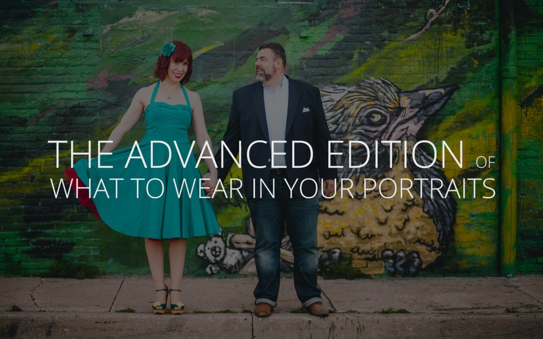 The Advanced Edition of What to Wear in Your Portraits