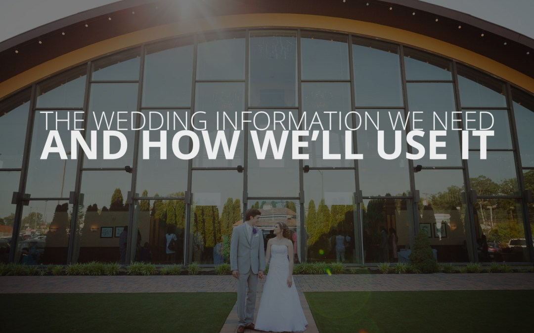 The Wedding Information we Need from You And How We'll Use It