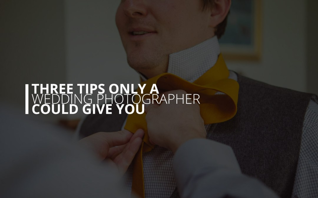 Three Tips Only a Wedding Photographer Could Give You