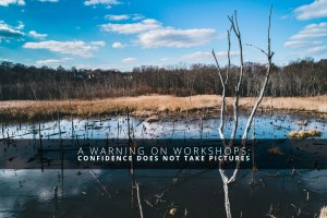 A Warning on Workshops Confidence Does Not Take Pictures