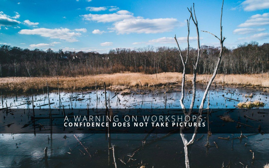 A Warning on Workshops: Confidence Does Not Take Pictures