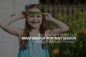 If you were 5 years old, what kind of portrait session would you like to have