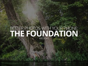 Better Photos With Your Phone The Foundation