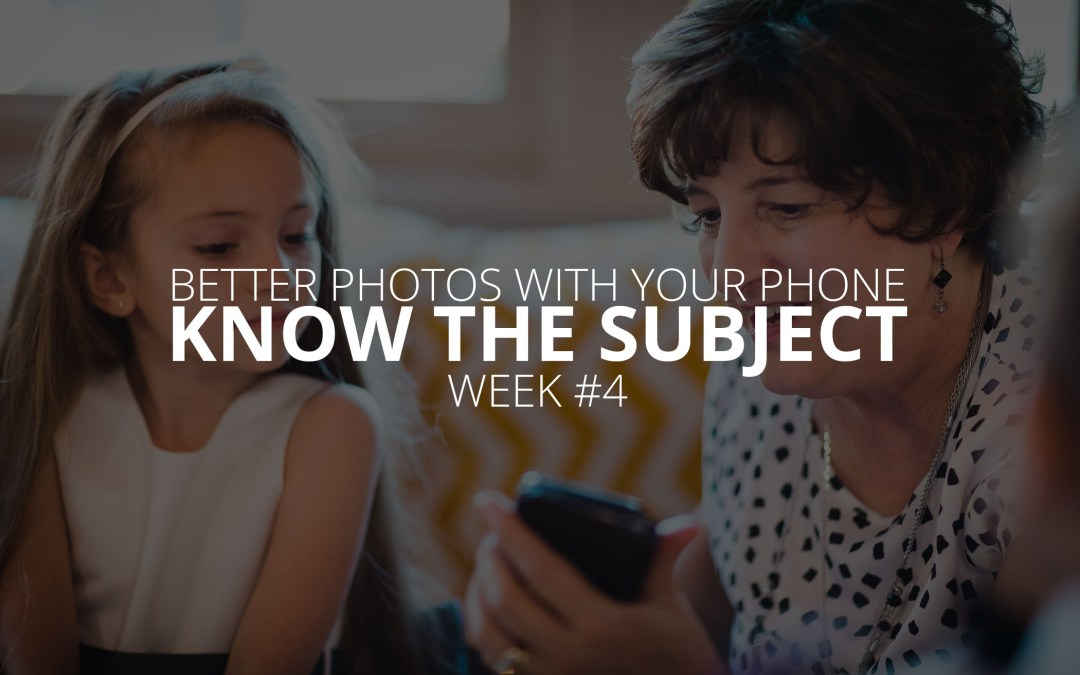 Better Photos with Your Phone: Know the Subject