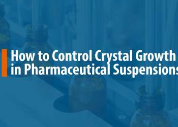 Featured image for How to Control Crystal Growth in Pharmaceutical Suspensions