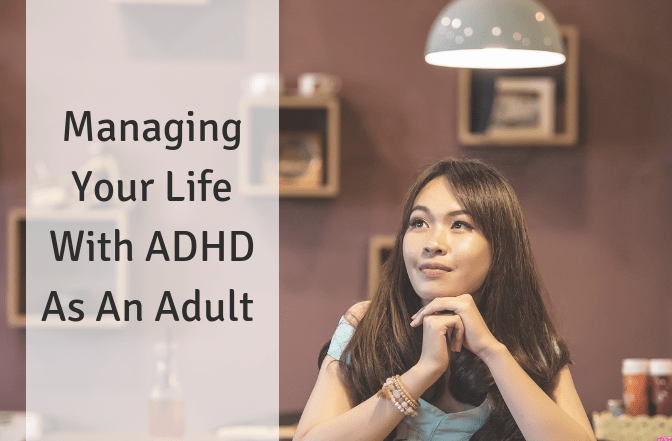 Managing Your Life With ADHD As An Adult