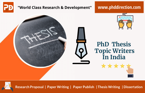 Best PhD Thesis Topic Writers in India for Research Scholars