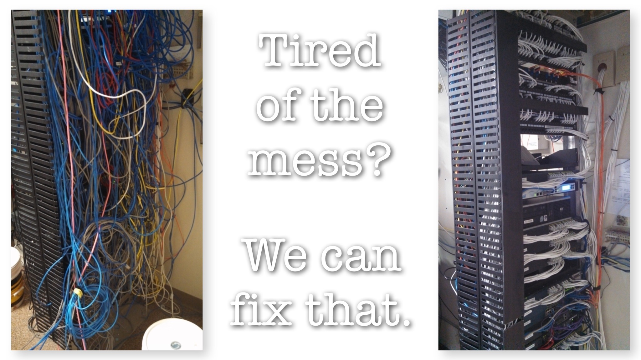 Tired of the mess? We can fix that.