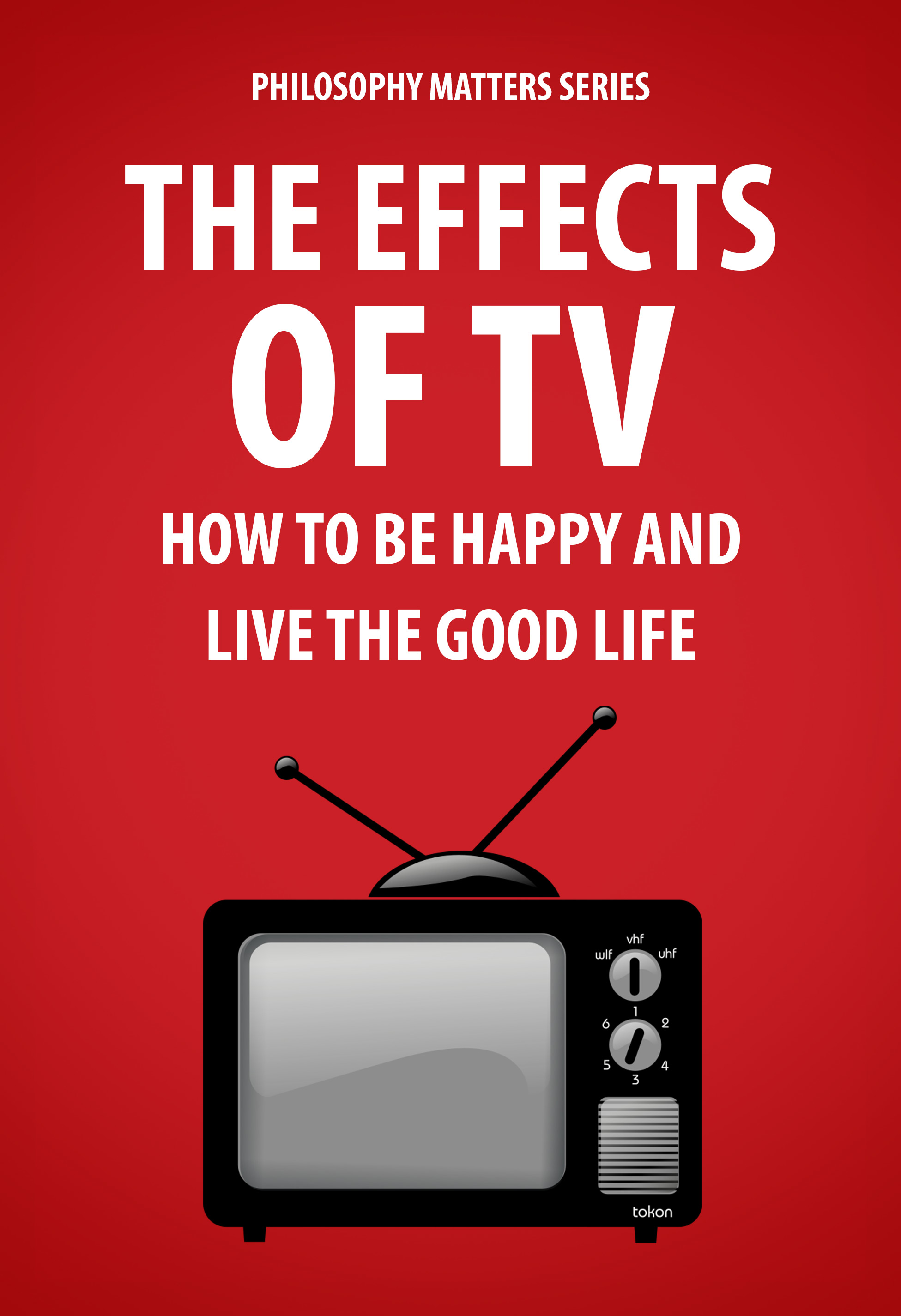 The Effects of TV: How To Be Happy and Live the Good Life
