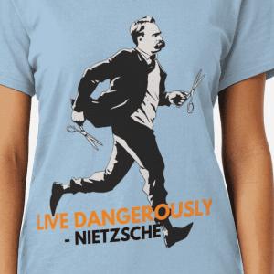 Live Dangerously - Nietzche Shirt
