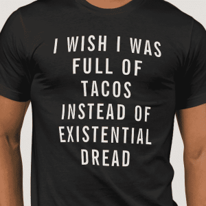 Tacos Instead of Existential Dread
