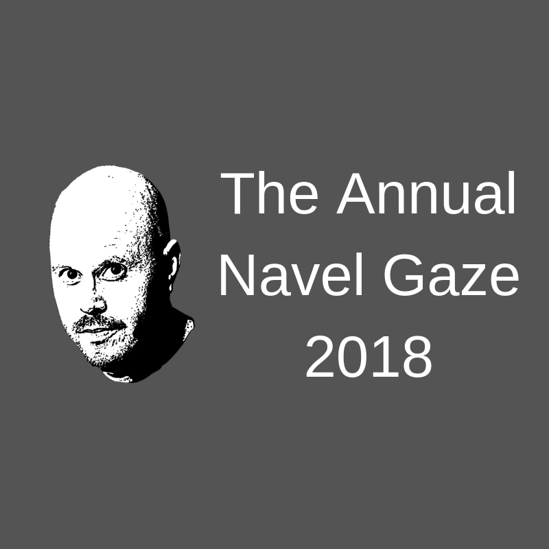 Annual Navel Gaze 2018