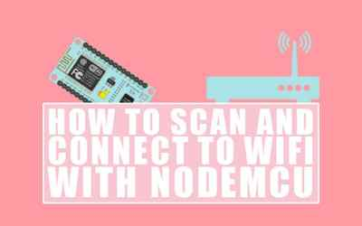 How to Scan and Connect to WiFi with NodeMCU