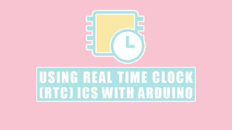 Using Real Time Clock (RTC) ICs with Arduino