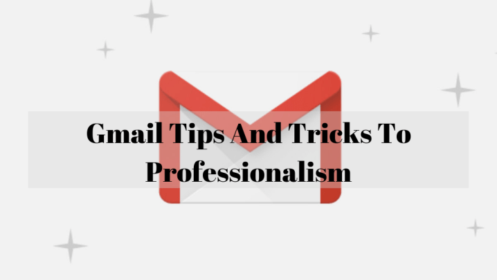 Gmail Tips And Tricks To Professionalism