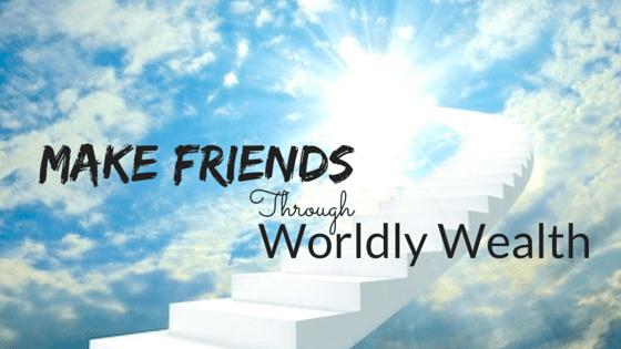 Make Friends Through Worldly Wealth