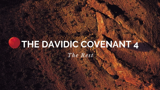 The Davidic Covenant 4 - The Rest