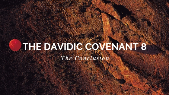 The Davidic Covenant 8 - The Conclusion