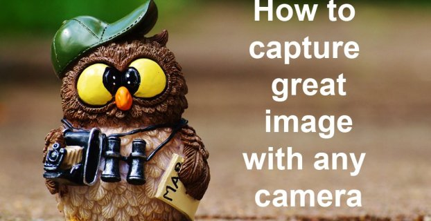 How to capture great image with any camera