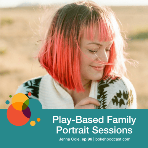 Episode 96: Play-Based Family Portrait Sessions – Jenna Cole