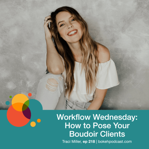 Episode 218: Workflow Wednesday: How to Pose Your Boudoir Clients – Traci Miller