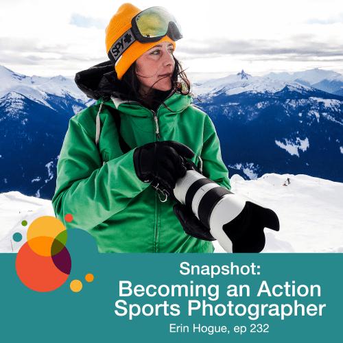 Episode 232: Snapshot: Becoming an Action Sports Photographer – Erin Hogue