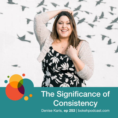 Episode 253: The Significance of Consistency – Denise Karis