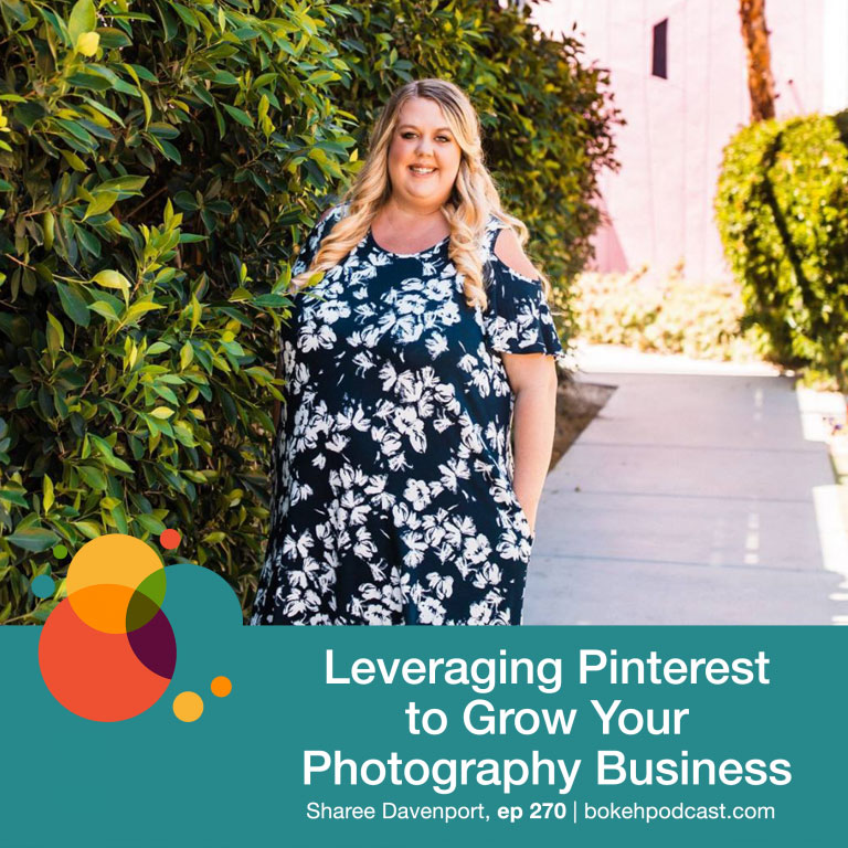 Episode 270: Leveraging Pinterest to Grow Your Photography Business – Sharee Davenport