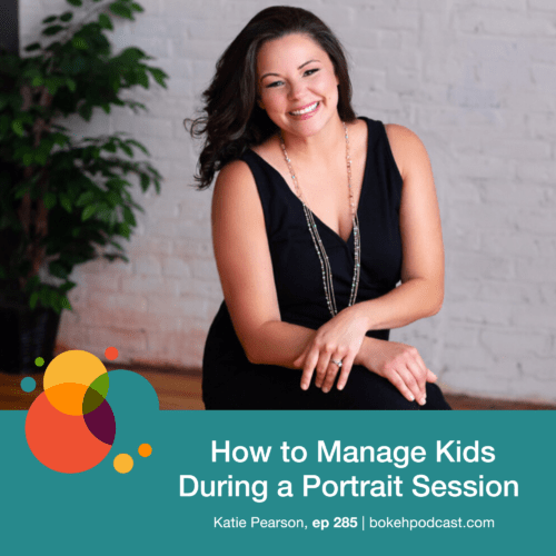 Episode 285: How to Manage Kids During a Portrait Session – Katie Pearson