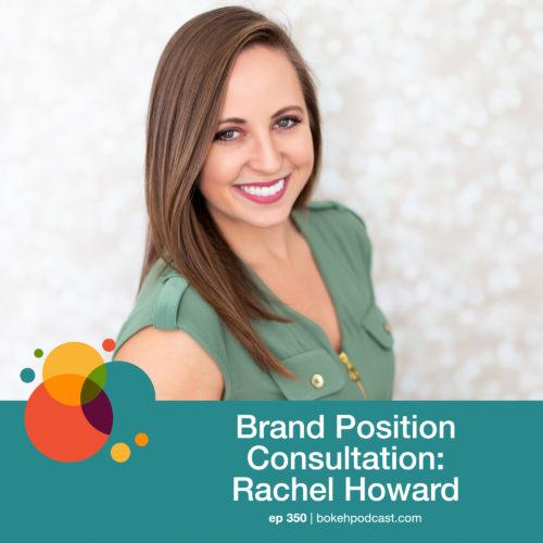 Episode 350: Brand Position Consultation – Rachel Howard