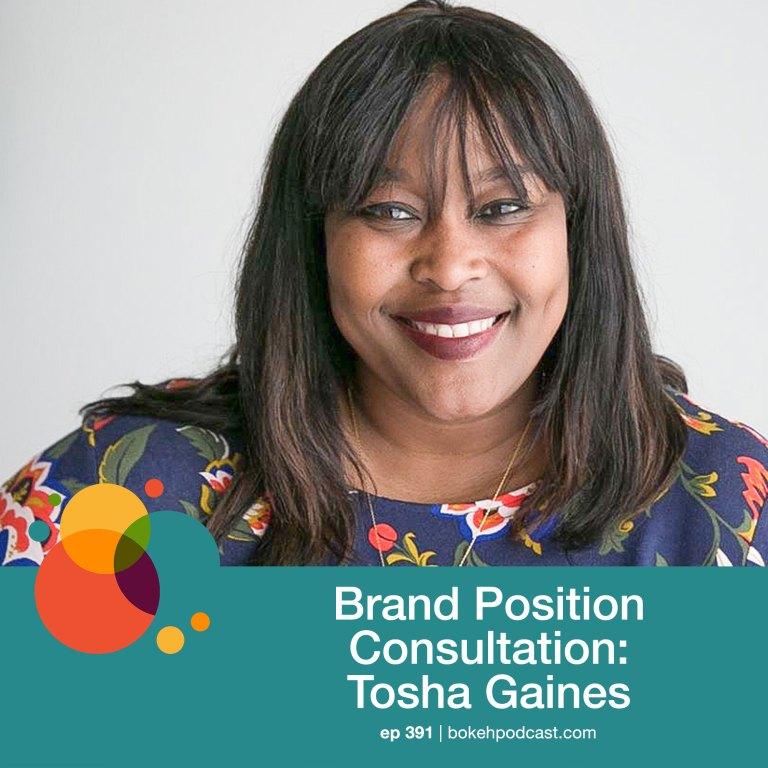 Episode 391: Brand Position Consultation – Tosha Gaines