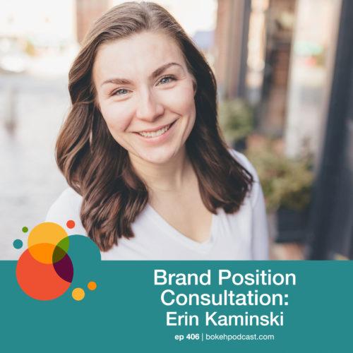 Episode 406: Brand Position Consultation – Erin Kaminski