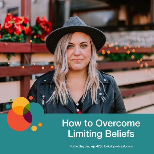 Episode 470: How to Overcome Limiting Beliefs: Katie Snyder