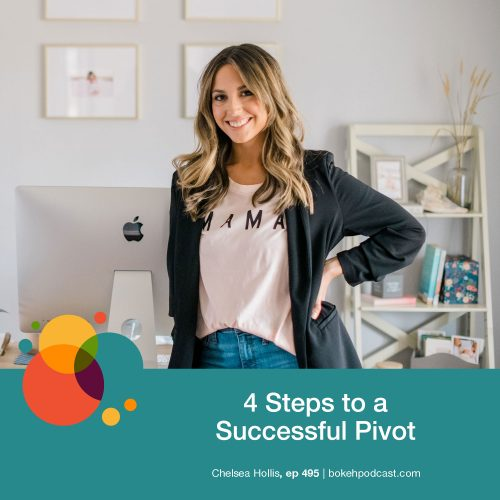 Episode 495: 4 Steps to a Successful Pivot – Chelsea Hollis