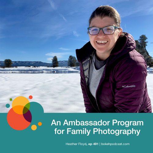 Episode 491: An Ambassador Program for Family Photography – Heather Floyd