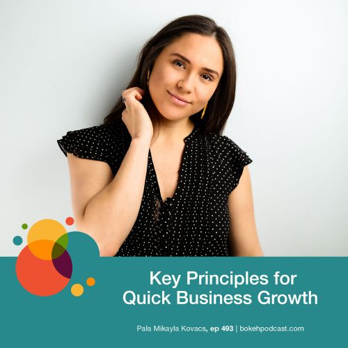 Episode 493: Key Principles for Quick Business Growth – Pala Mikayla Kovacs
