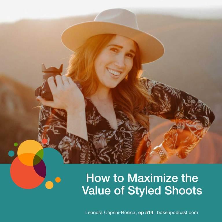 Episode 514: How to Maximize the Value of Styled Shoots – Leandra Caprini-Rosica