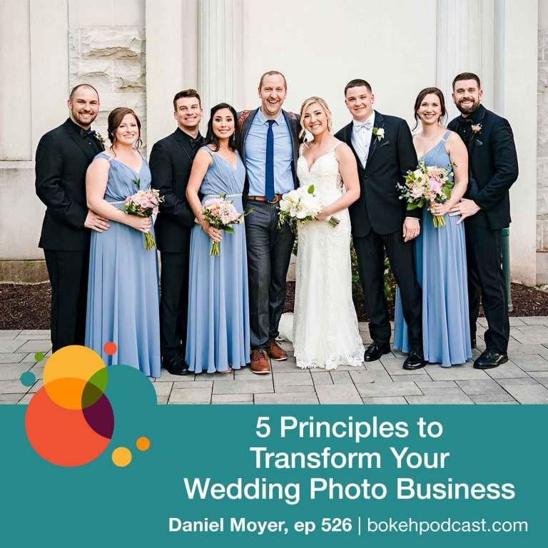 Episode 526: 5 Principles to Transform Your Wedding Photo Business – Daniel Moyer