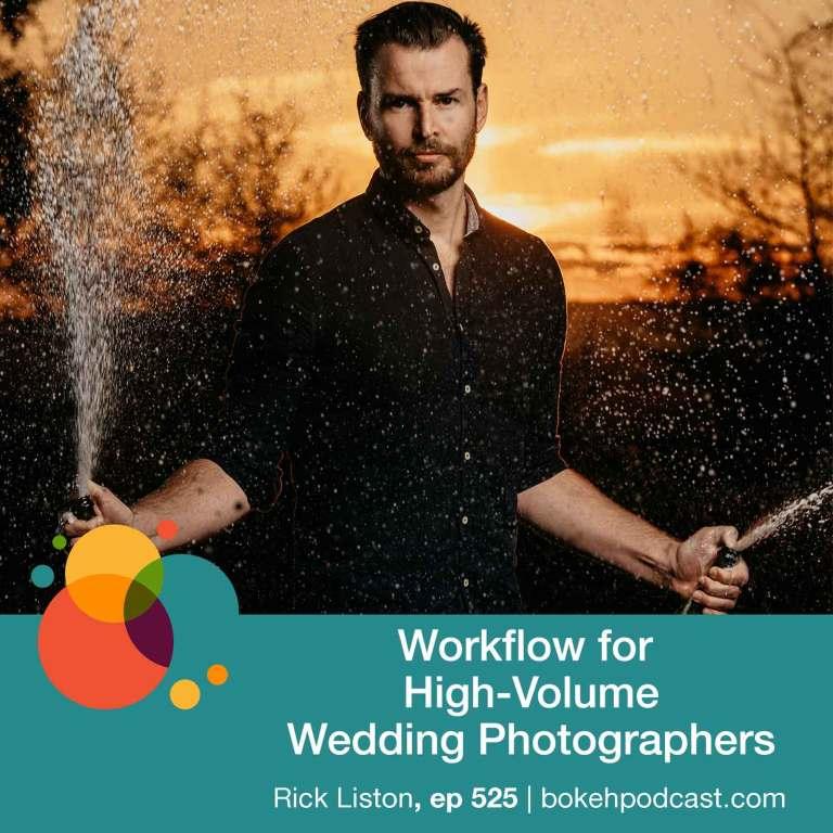 Episode 525: Workflow for High-Volume Wedding Photographers – Rick Liston