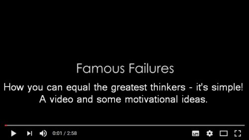 Famous failures - How to equal the greatest - it's simple! A video and how to succeed ideas.