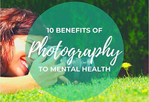 10 Ways Photography Can Positively Contribute To Your Mental Health During the Pandemic