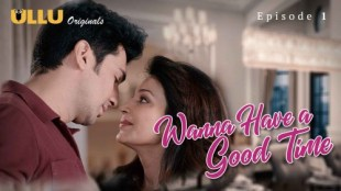 Wanna Have A Good Time (P01-E01) Watch UllU Original Hindi Hot Web Series
